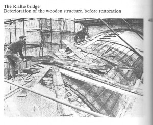 The Rialto Bridge: Deterioration of the Wooden Structure Before Restoration. UNESCO, Venice Restored, 86.